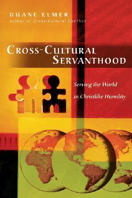 Cross-Cultural Servanthood by Duane Elmer