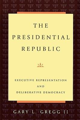 The Presidential Republic: Executive Representation and Deliberative Democracy