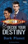 Dark Planet (Doctor Who: Decide Your Destiny, #7)