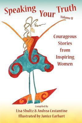 Speaking Your Truth, Volume II: Courageous Stories from Inspiring Women