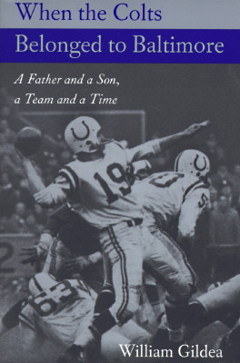 When the Colts Belonged to Baltimore: A Father and a Son, a Team and a Time