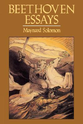 Beethoven Essays by Maynard Solomon