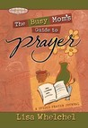 The Busy Mom's Guide to Prayer by Lisa Whelchel