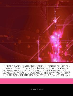 Children And Death, including: Infanticide, Sudden Infant Death Syndrome, Infant Mortality, Child Murder, Mana Genita, The Brothers Lionheart, Child Mortality, When Life Departs, Child Survival, History Of Children In The Holocaust, Child Saint, Orphan
