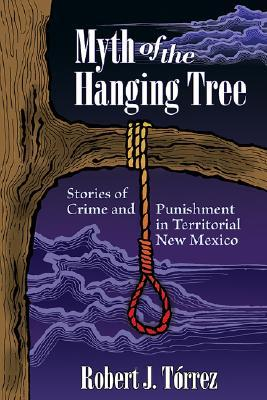 myth-of-the-hanging-tree-stories-of-crime-and-punishment-in-territorial-new-mexico