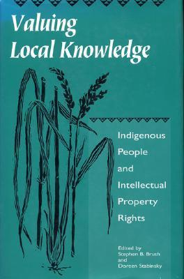 Valuing Local Knowledge: Indigenous People And Intellectual Property Rights