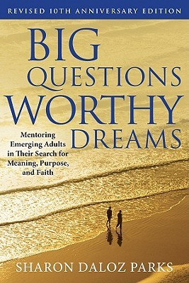 Big Questions, Worthy Dreams: Mentoring Emerging Adults in Their Search for Meaning, Purpose, and Fa