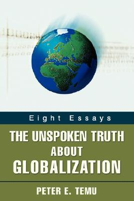 The Unspoken Truth about Globalization: Eight Essays