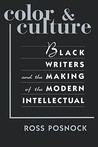 Color and Culture: Black Writers and the Making of the Modern Intellectual
