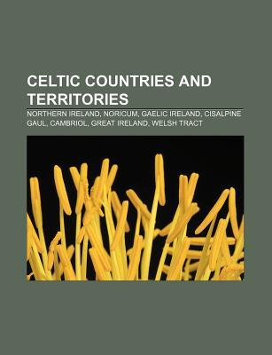 Celtic Countries and Territories: Northern Ireland, Noricum, Gaelic Ireland, Cisalpine Gaul, Cambriol, Great Ireland, Welsh Tract