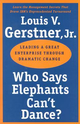 Who Says Elephants Can't Dance? by Louis V. Gerstner Jr.