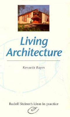 Living Architecture: Rudolf Steiner's Ideas in Practice
