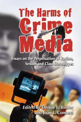 the harms of crime media essays on the perpetuation of racism  13784865