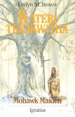 Kateri Tekakwitha: Mohawk Maid
