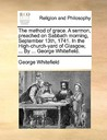 The Method of Grace. a Sermon, Preached on Sabbath Morning, September 13th, 1741. in the High-Church-Yard of Glasgow, ... by ... George Whitefield