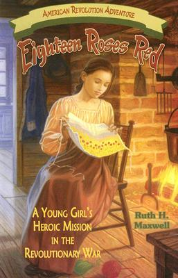 eighteen-roses-red-a-young-girl-s-heroic-mission-in-the-revolutionary-war