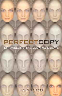 the perfect copy unraveling the cloning debate by nicholas agar essay Copy description 4 h a s t i n g s c e n t e r r e p o r t september-october 2007 to the editor: in âwhereto tran- shumanism the literature reaches a critical.