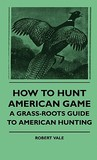 How to Hunt American Game - A Grass-Roots Guide to American Hunting