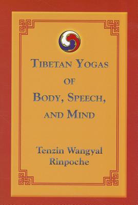 Tibetan Yogas of Body, Speech, And Mind