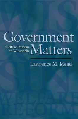 Government Matters: Welfare Reform in Wisconsin