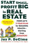 Start Small, Profit Big in Real Estate: Fixer Jay's 2-Year Plan for Building Wealth - Starting from Scratch!
