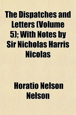 The Dispatches and Letters (Volume 5); With Notes by Sir Nicholas Harris Nicolas
