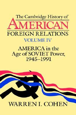 America in the Age of Soviet Power, 1945-91 by Warren I. Cohen