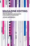 Magazine Editing: How to Develop and Manage a Successful Publication