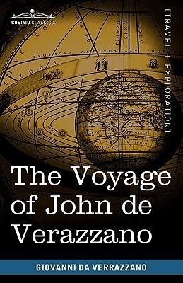 The Voyage of John de Verazzano: Along the Coast of North America, from Carolina to Newfoundland A.D. 1524