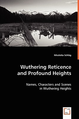 Wuthering Reticence and Profound Heights: Names, Characters and Scenes in Wuthering Heights