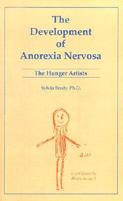 The Development of Anorexia Nervosa: The Hunger Artists