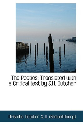 The Poetics; Translated with a Critical Text by S.H. Butcher by Aristotle