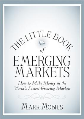 The Little Book of Emerging Markets: How to Make Money in the World's Fastest Growing Markets