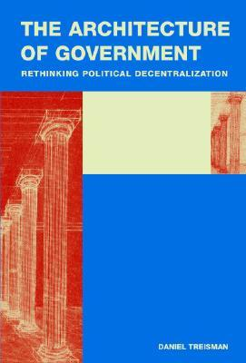 The Architecture of Government: Rethinking Political Decentralization