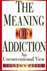 The Meaning of Addiction: An Unconventional View
