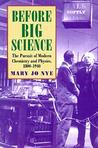 Before Big Science: The Pursuit Of Modern Chemistry And Physics, 1800-1940