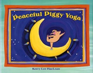 Peaceful Piggy Yoga by Kerry Lee MacLean