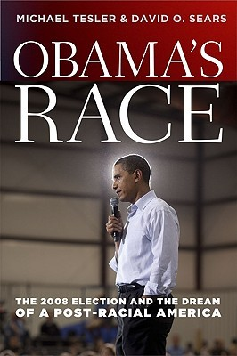 Obama's Race: The 2008 Election and the Dream of a Post-Racial America