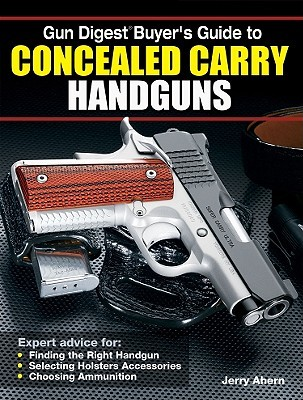 gun digest buyer s guide to concealed carry handguns by jerry ahern rh goodreads com Car Buyers Guide Home Buyers Guide