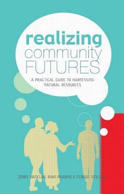 Realizing Community Futures: A Practical Guide to Harnessing Natural Resources