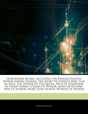 Articles on Honorverse Books, Including: On Basilisk Station, Honor Among Enemies, the Short Victorious War, Flag in Exile, the Honor of the Queen, Field of Dishonor, in Enemy Hands, Echoes of Honor, Ashes of Victory, War of Honor