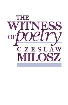 The Witness of Poetry by Czesław Miłosz