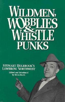 wildmen-wobblieswhistle-punks-stewart-holbrook-s-lowbrow-northwest
