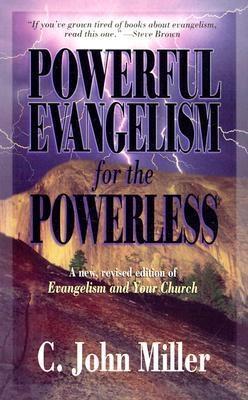 Powerful Evangelism for the Powerless by C. John Miller