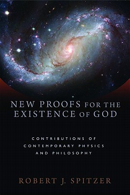 Ebook New Proofs for the Existence of God: Contributions of Contemporary Physics and Philosophy by Robert J.  Spitzer TXT!
