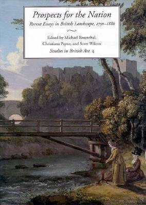 Prospects for the Nation: Recent Essays in British Landscape, 1750-1880