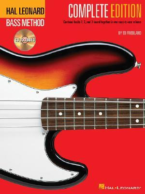 Hal Leonard Bass Method - Complete Edition: Books 1, 2 and 3 Bound Together in One Easy-to-Use Volume! by Ed Friedland