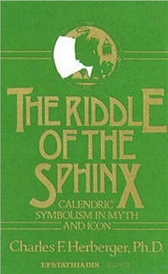 The Riddle of the Sphinx: Calendric Symbolism in Myth and Icon