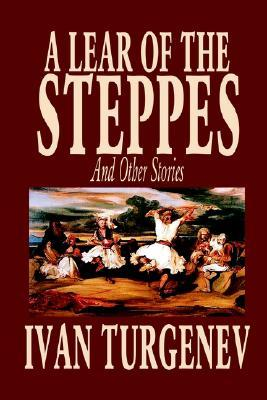 A Lear of the Steppes and Other Stories by Ivan Turgenev, Fiction, Classics, Literary, Short Stories