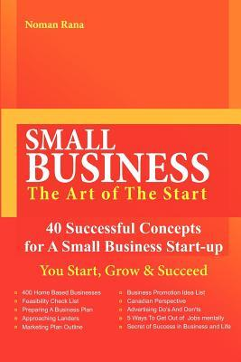 Small Business-The Art of the Start -40 Successful Concepts for a Small Business Start-Up - You Start, Grow and Succeed